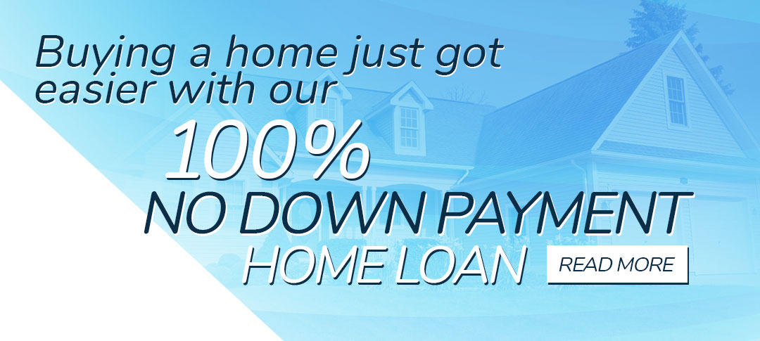 Buying a home just got easier with our 100% no down payment home loan.