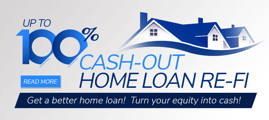 Up to 100% Cash Out Re-fi home loan.