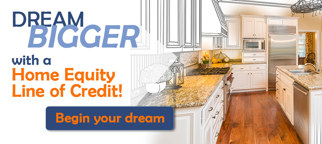 Dream bigger with a home equity line of credit.