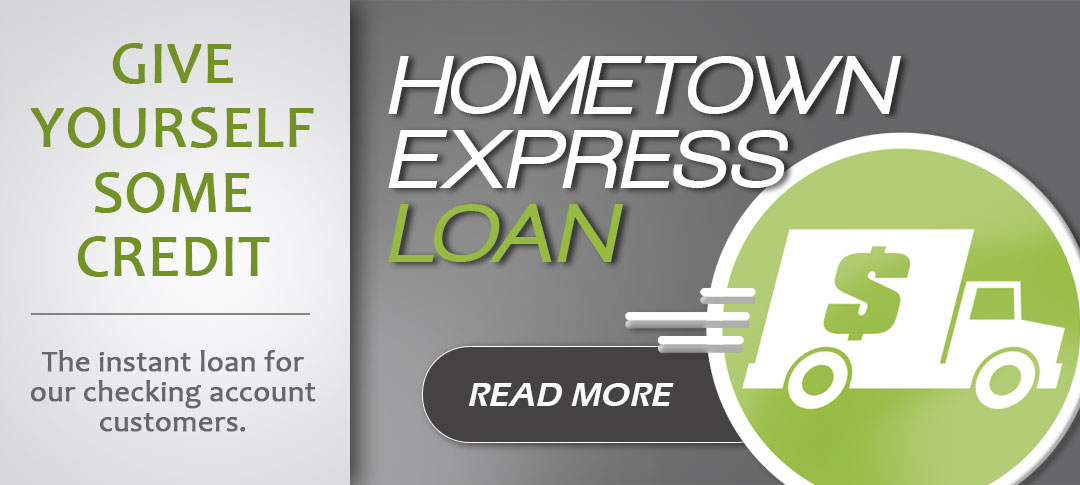 Give yourself some credit. Click to read more about the Hometown Express Loan.