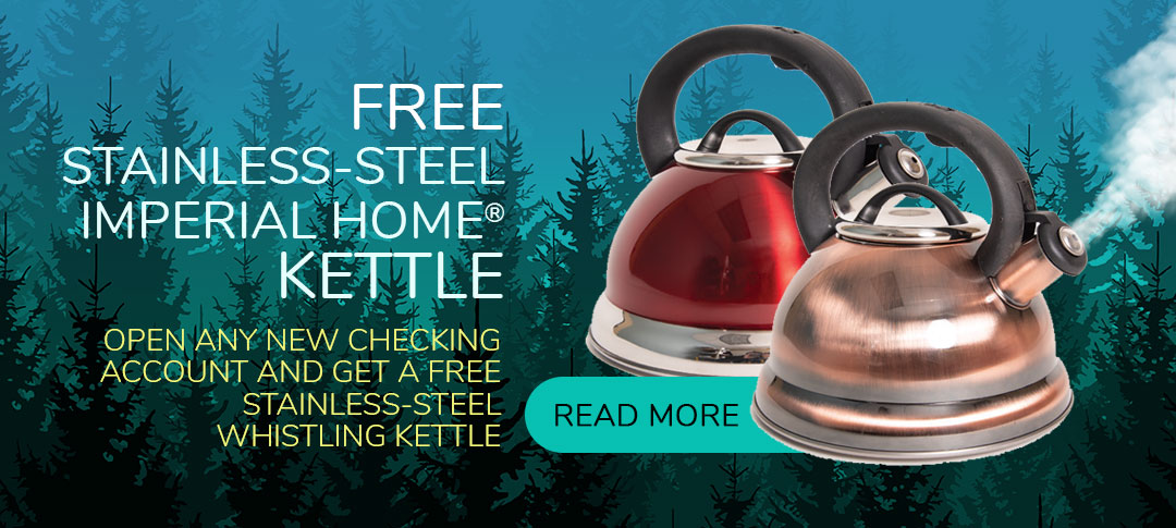 Free checking with a free Imperial Whistling Kettle