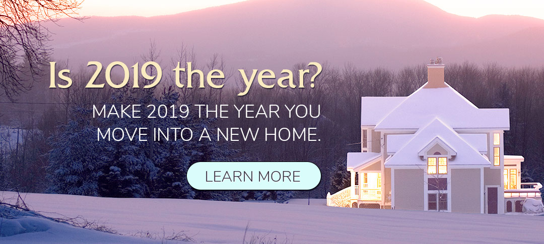 Is 2019 the year? Make 2019 the year you move into a new home.