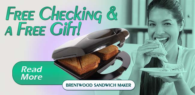Free Brentwood Sandwich Maker with every new free checking account. Read More.