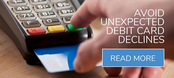 Avoid Unexpected Debit Card Declines, Read More button