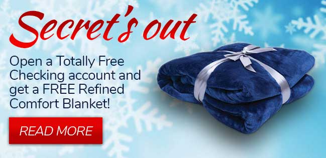 Free Refined Comfort Blanket with every new free checking account. Click to Read More.