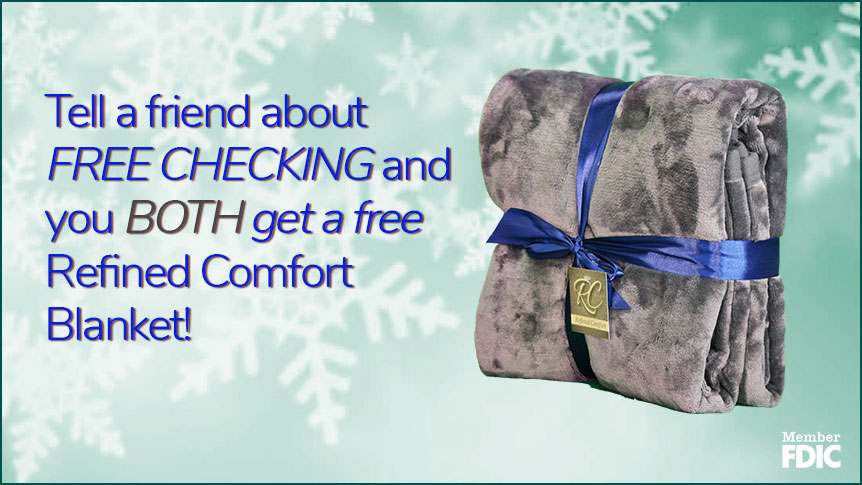 Tell a friend about Free Checking and get a free refined comfort blanket.