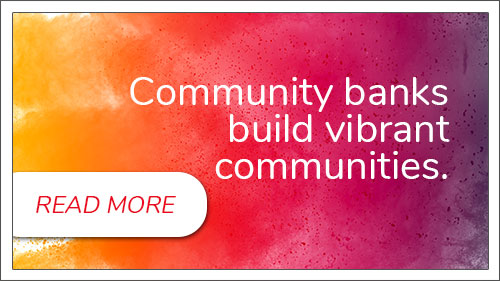 Community banks build vibrant communities.