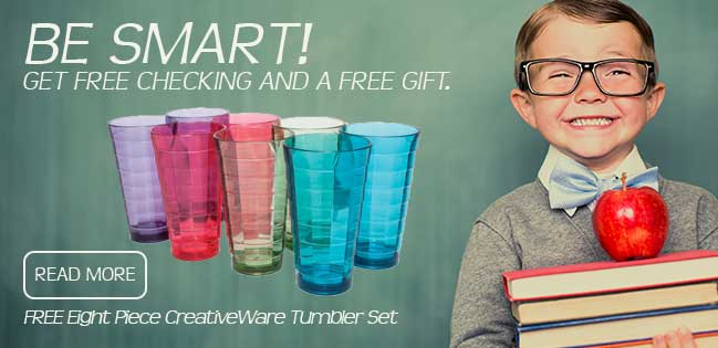 Free CreativeWare Tumbler Set with every new free checking account. Read More.