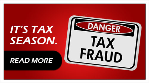 It's Tax Season. Read more about Tax I.D. Fraud