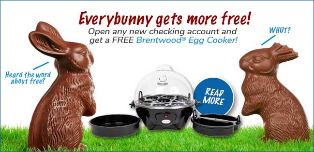 Free Brentwood Egg Cooker with every new free checking account. Click to Read More.
