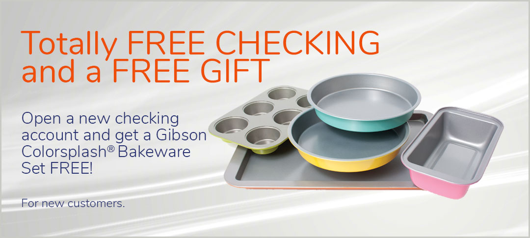 Open a new checking account and get a free Gibson Colorsplash Bakeware Set.