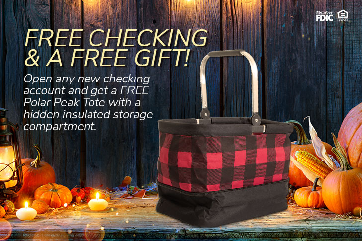 Free Checking and a Free Gift. Open any new checking account and get a free Polar Peak Tote with insulated compartment.