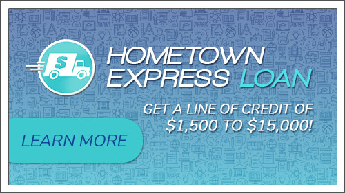 The Hometown Express Loan. Get a line of credit of $1,500 to $15,000! Click to read more.
