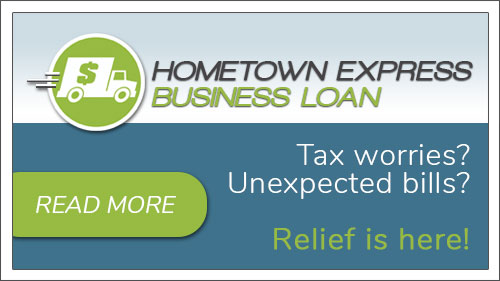 The Hometown Express Business Loan. Tax Worries? Unexpected Bills? Relief is here. Click to read more.