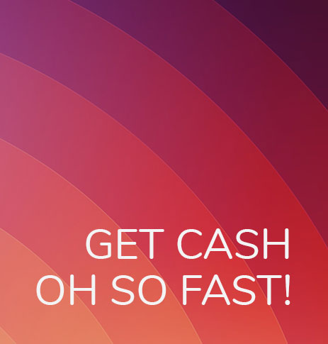 Get cash oh so fast.