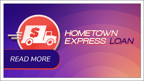 The Hometown Express Loan. Jiffy quick loans for any purpose. Image button to read more.
