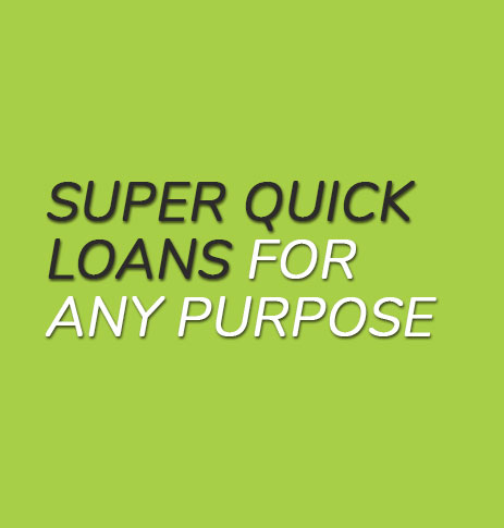 Super quick loans for any purpose.