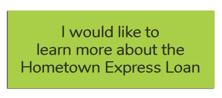 I would like to learn more abou the Hometown Express Loan.