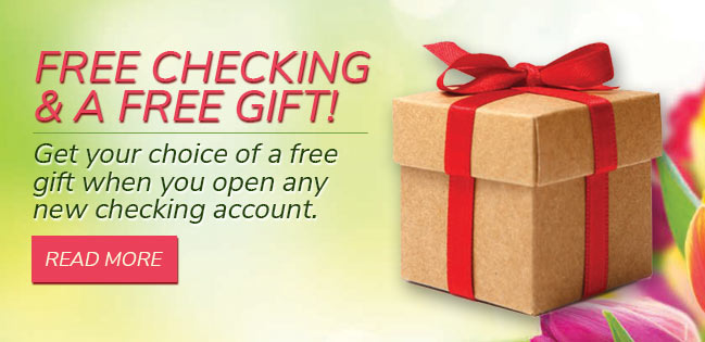 Free checking and a free gift! Open any new checking account and get your choice of a free gift.. Read more.
