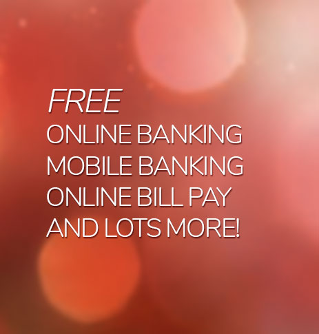 FREE Online Banking, mobile banking, online bill pay and lots more!
