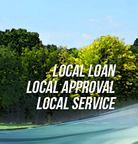 Local loan. Local approval. Local service.