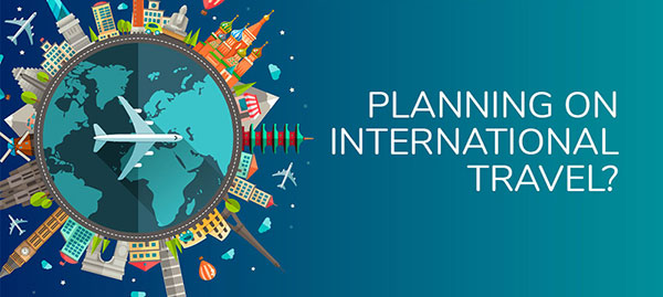 Planning on International Travel?