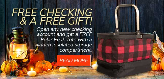 Free checking and a free gift! Open any new checking account and get a Polar Peak Tote with a hidden storage compartment. Read more.