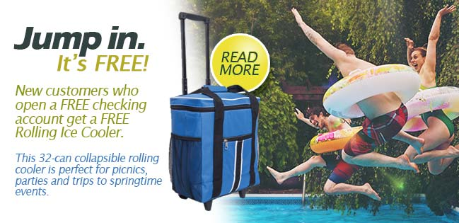 Free Rolling Ice Cooler with every new free checking account. Read More.