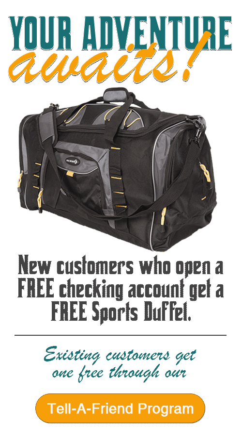 Free Sports Duffel Bag with new checking accounts. Tell-a-friend available too!