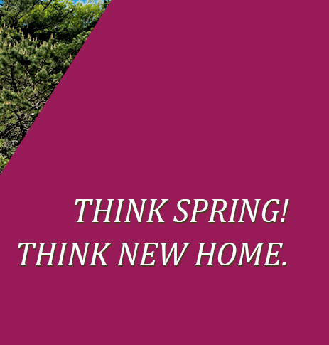 Think spring. Think new home.